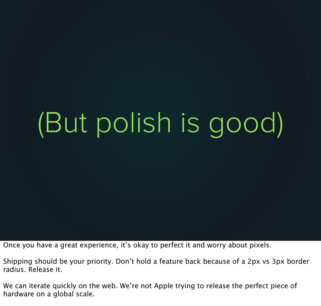 (But polish is good) Once you have a great expe...