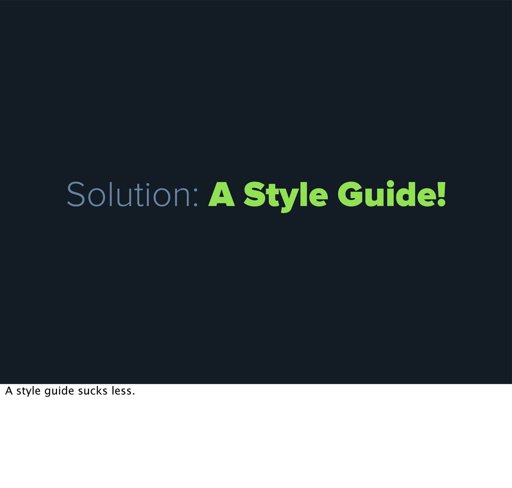 Solution: A Style Guide! A style guide sucks le...
