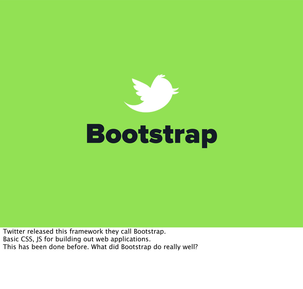 Bootstrap Twitter released this framework they ...