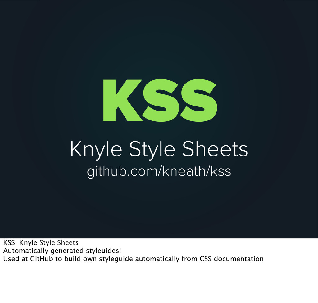 KSS Knyle Style Sheets github.com/kneath/kss KS...