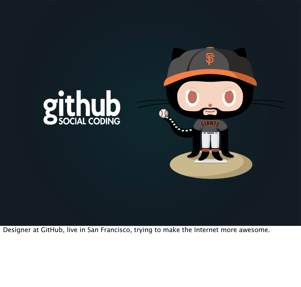 Designer at GitHub, live in San Francisco, tryi...