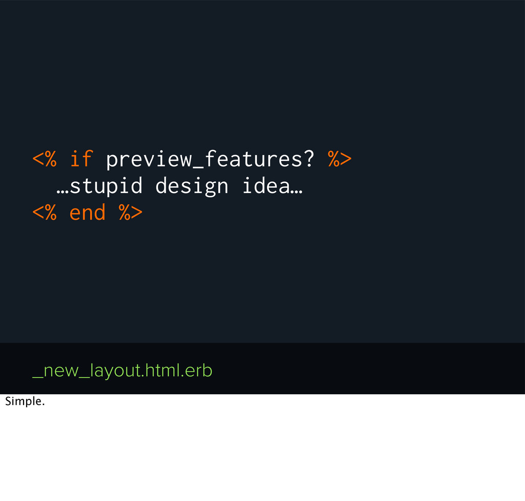 <% if preview_features? %> …stupid design idea…...