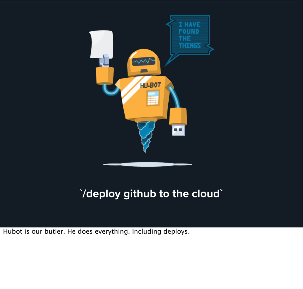 `/deploy github to the cloud` Hubot is our butl...