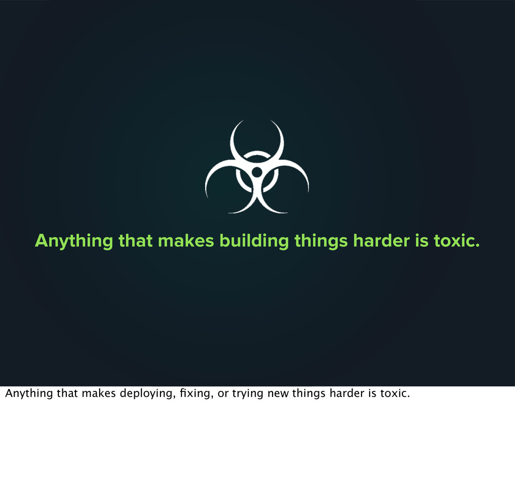 Anything that makes building things harder is t...