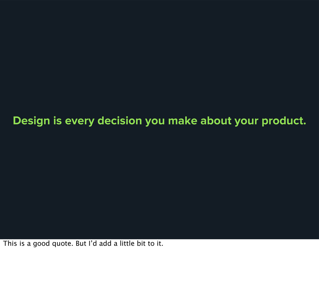 Design is every decision you make about your pr...