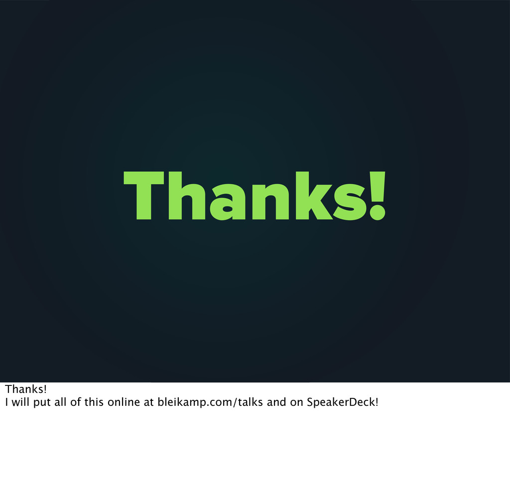 Thanks! Thanks! I will put all of this online a...