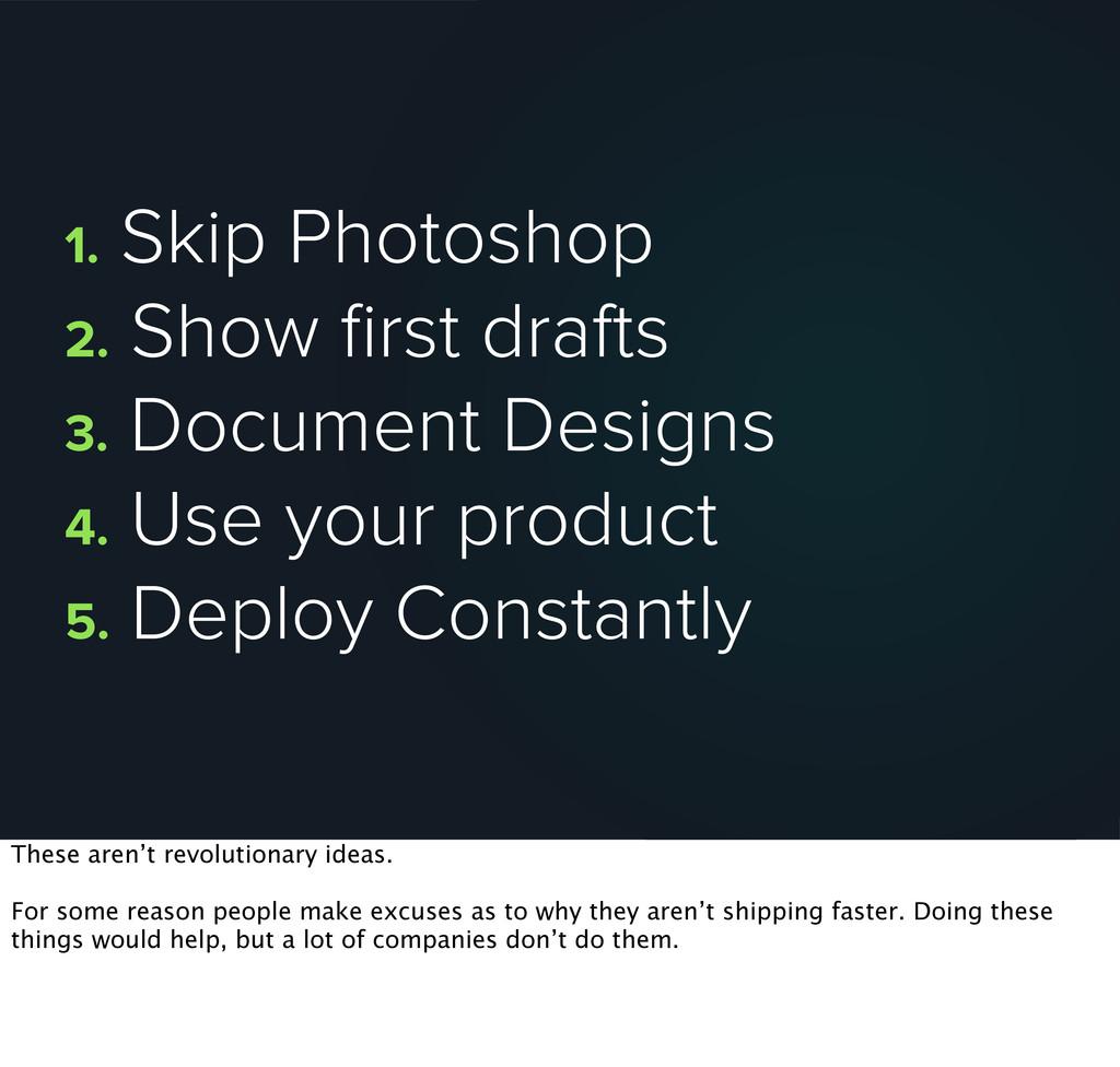 1. Skip Photoshop 2. Show first drafts 3. Docume...