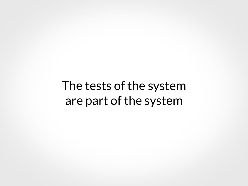 The tests of the system are part of the system
