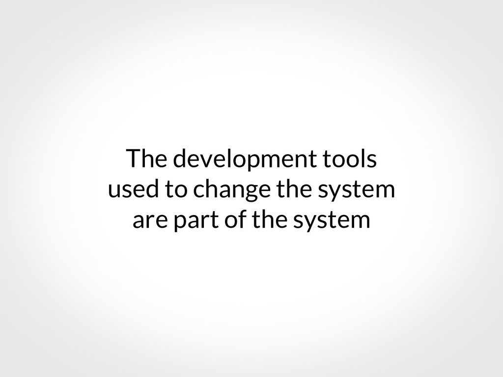 The development tools used to change the system...