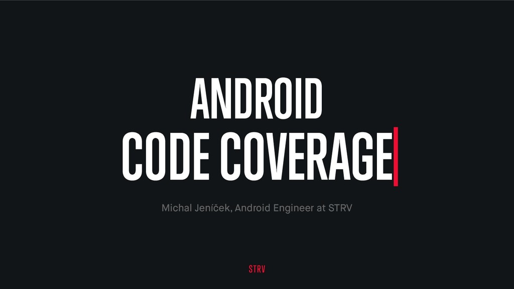 ANDROID CODE COVERAGE Michal Jeníček, Android E...