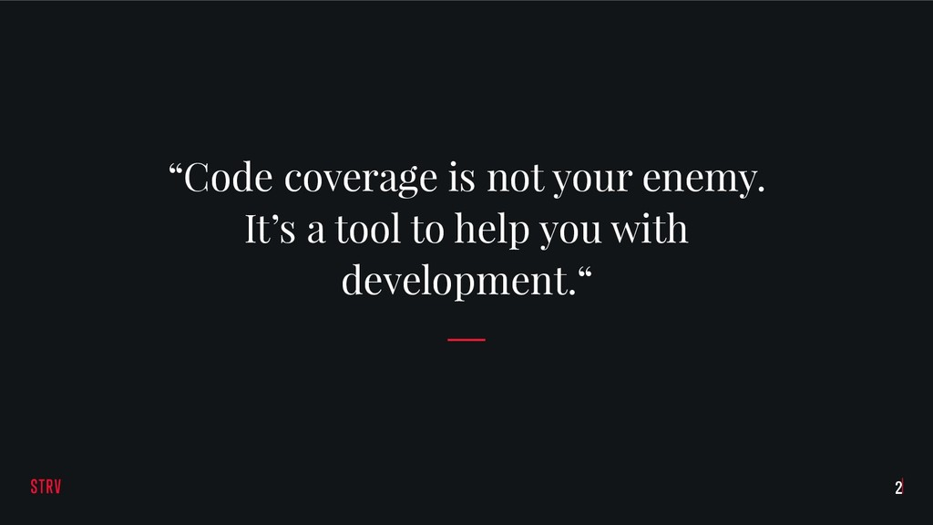 "!2 ""Code coverage is not your enemy. It's a too..."