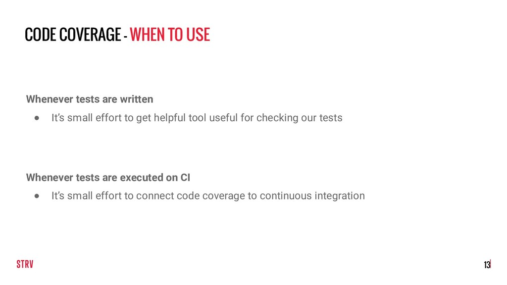CODE COVERAGE - WHEN TO USE !13 Whenever tests ...