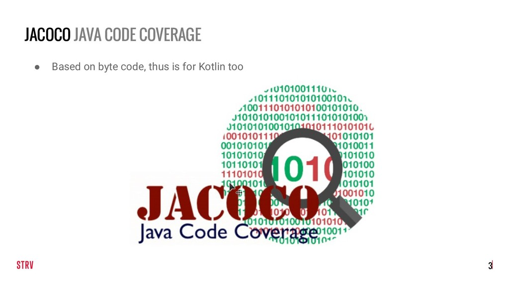 JACOCO JAVA CODE COVERAGE !3 ● Based on byte co...