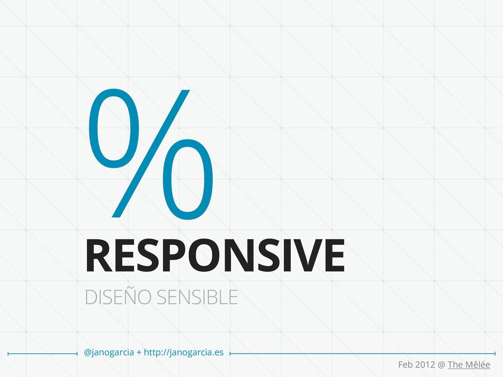 DISEÑO SENSIBLE RESPONSIVE % @janogarcia + http...