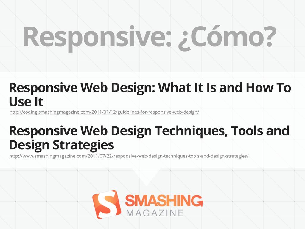 Responsive: ¿Cómo? http://coding.smashingmagazi...