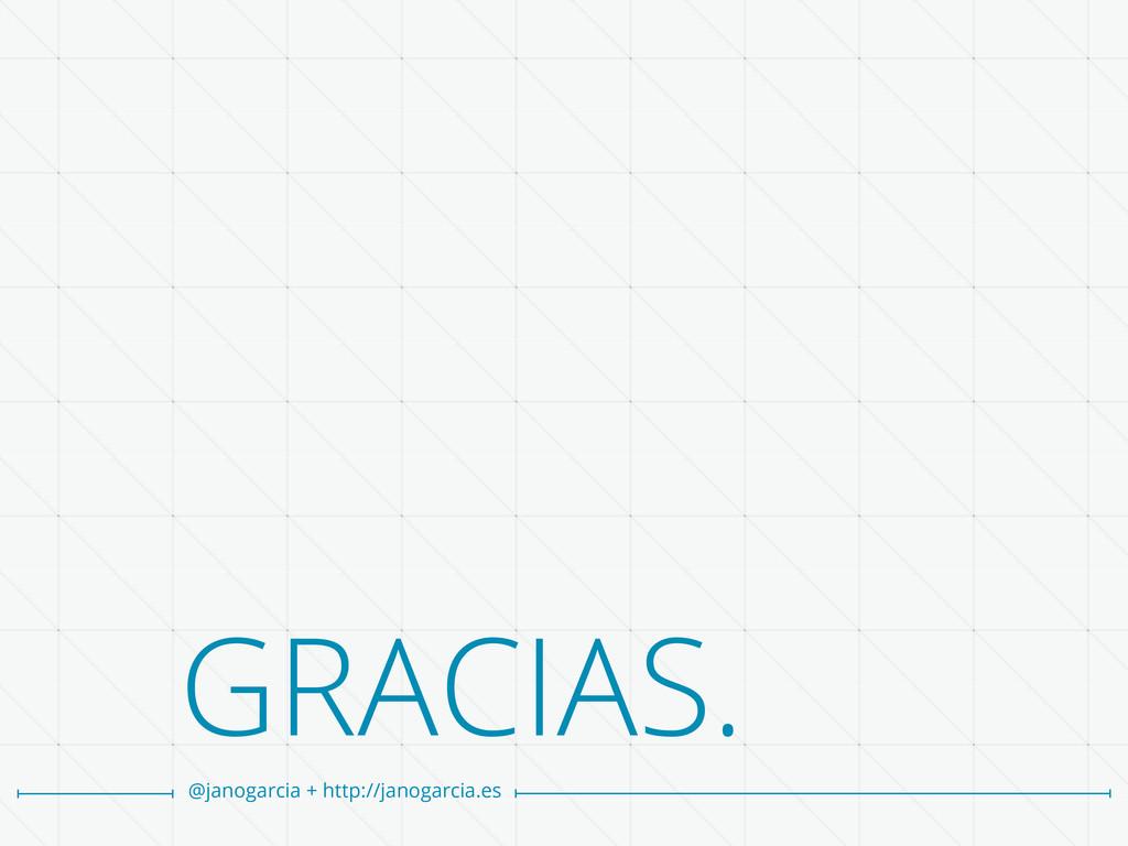 GRACIAS. @janogarcia + http://janogarcia.es