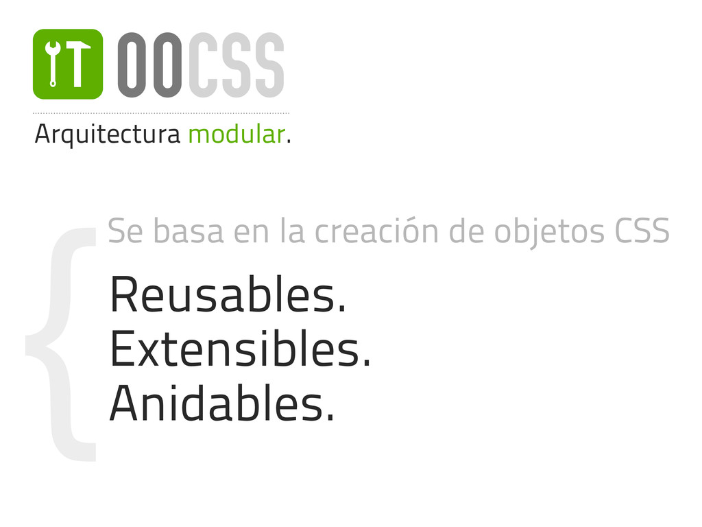 O Arquitectura modular. OOCSS { Se basa en la c...