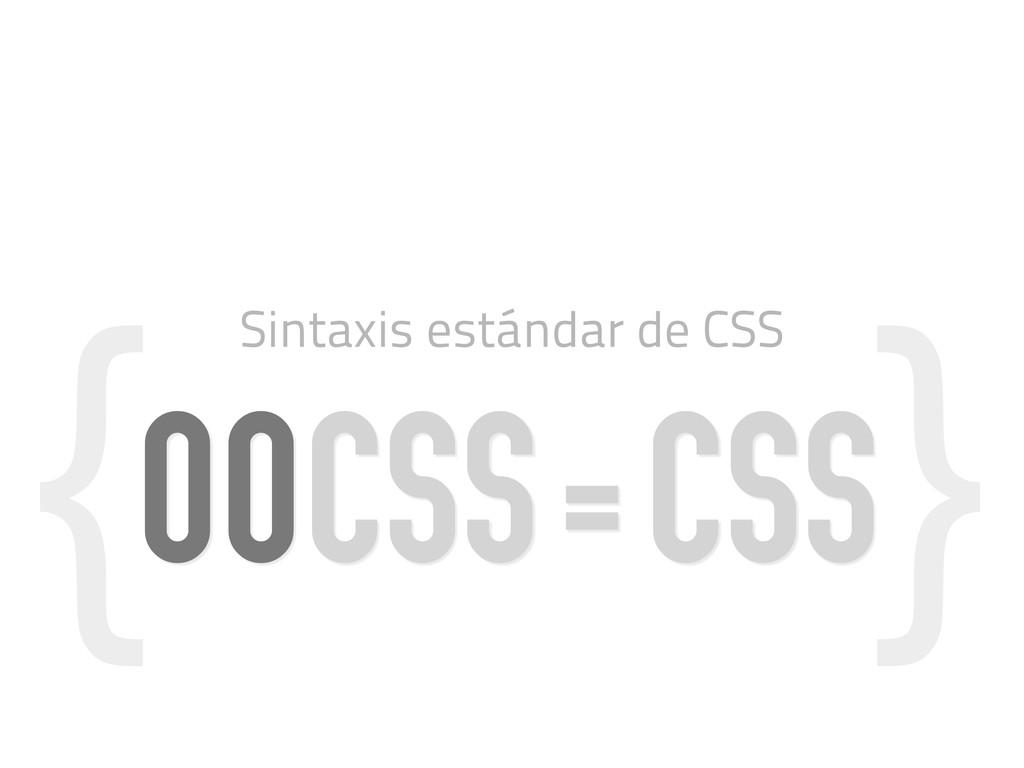 { } OOCSS=CSS Sintaxis estándar de CSS