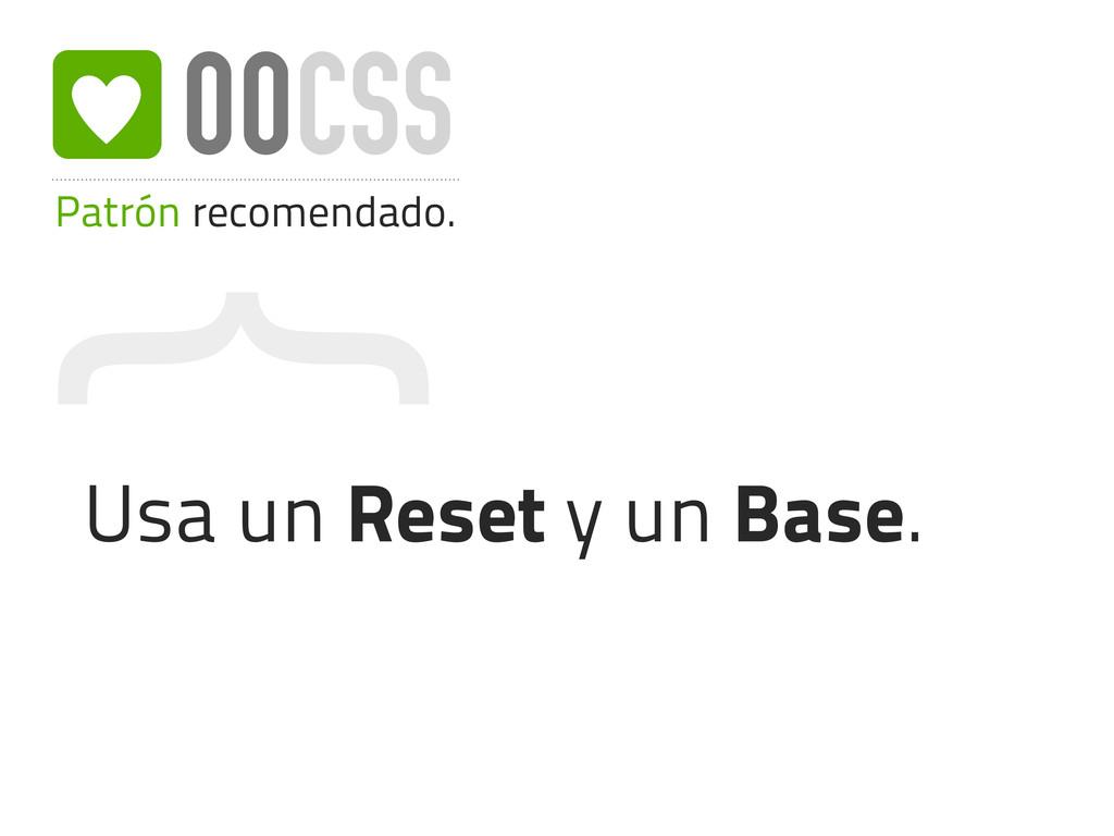 { Patrón recomendado. OOCSS Usa un Reset y un B...
