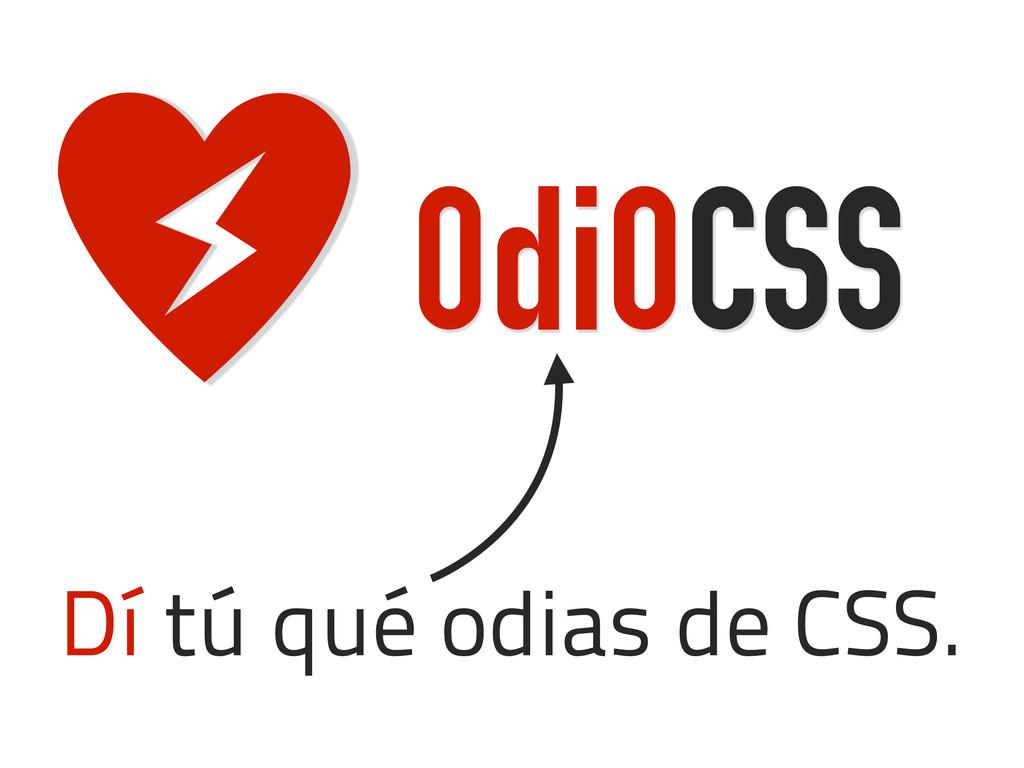 OdiOCSS e Dí tú qué odias de CSS.