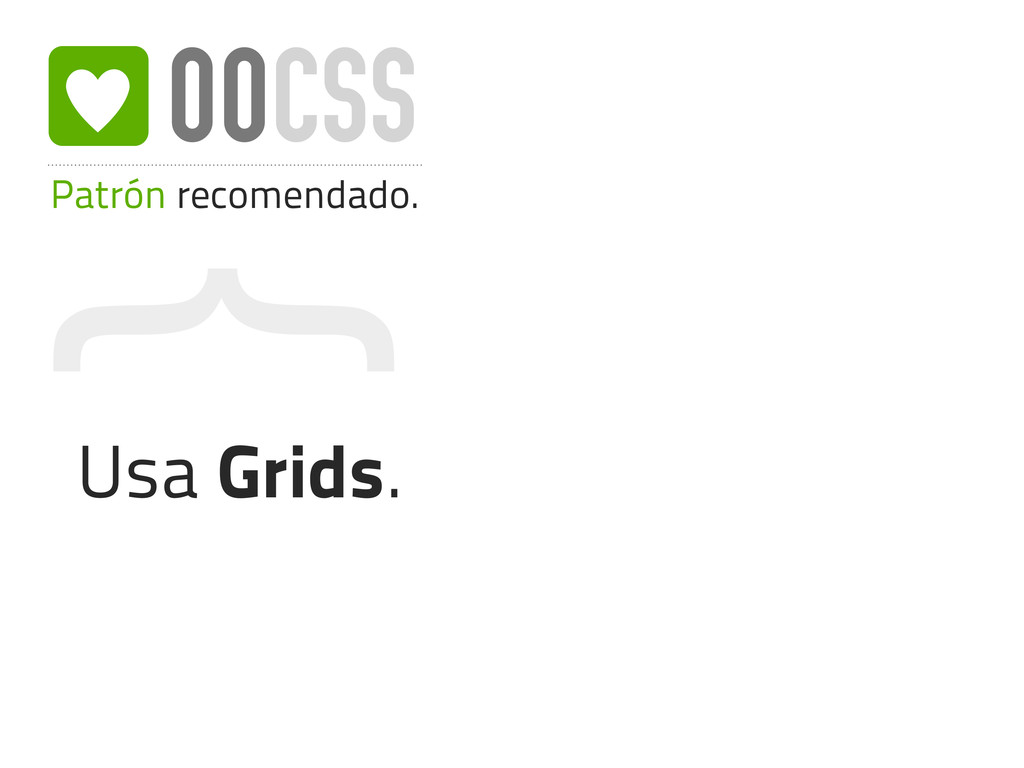 { Patrón recomendado. OOCSS Usa Grids. e