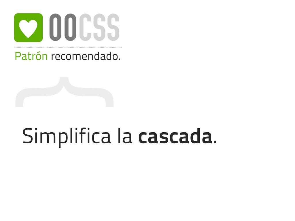 { Patrón recomendado. OOCSS Simplifica la casca...