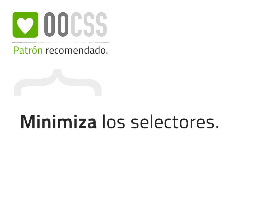 { Patrón recomendado. OOCSS Minimiza los select...