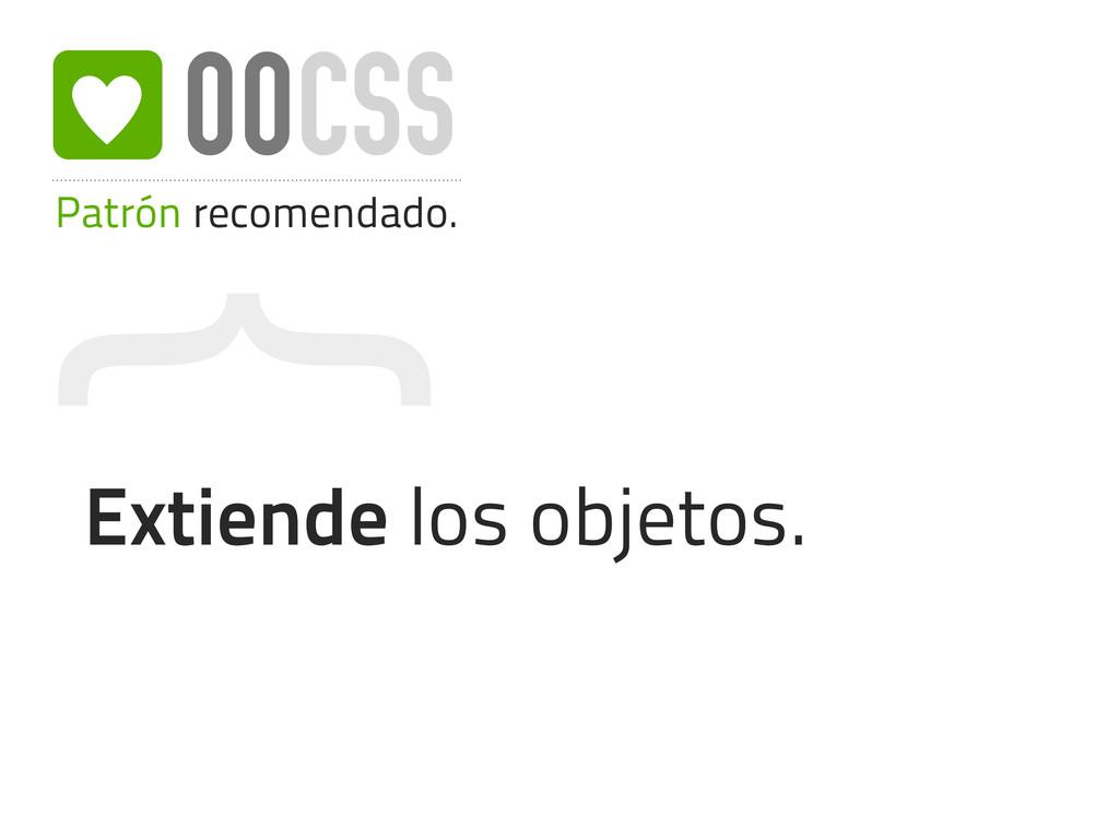 { Patrón recomendado. OOCSS Extiende los objeto...