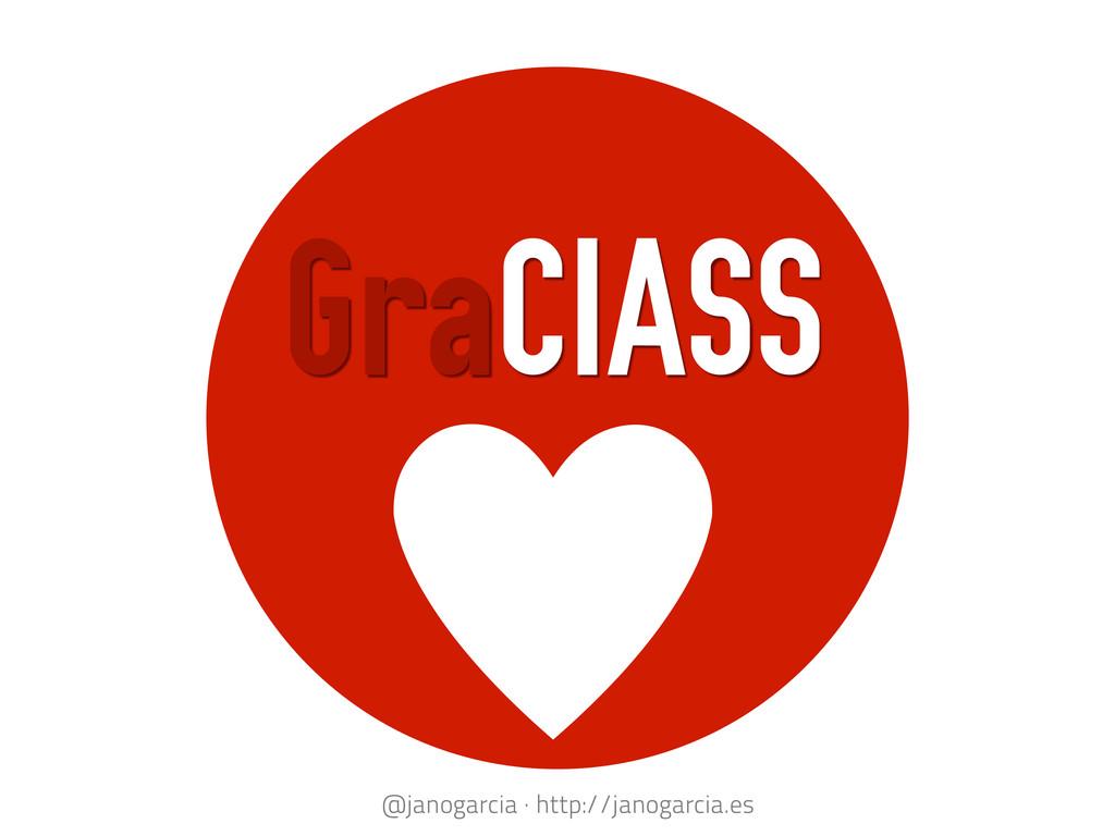 e GraCIASS @janogarcia · http://janogarcia.es