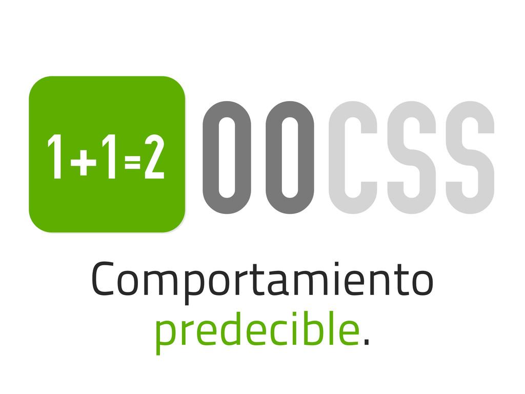 Comportamiento predecible. OOCSS 1+1=2