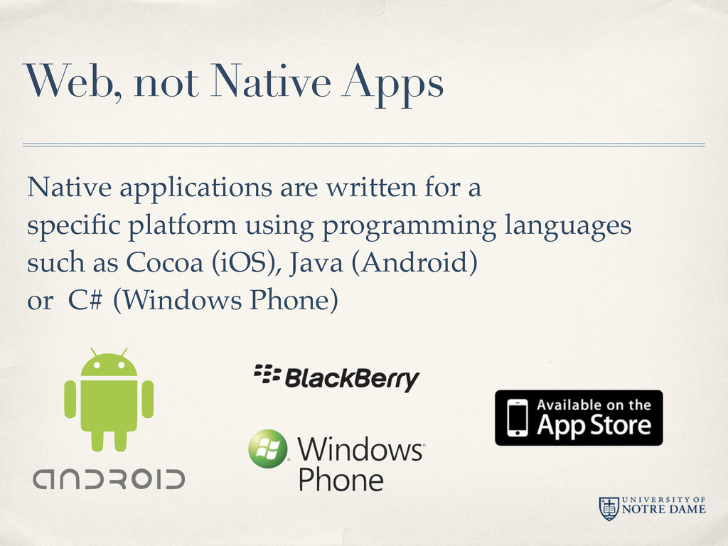 Web, not Native Apps Native applications are wr...