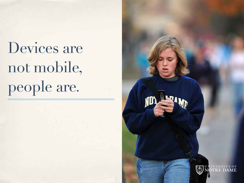 Devices are not mobile, people are.