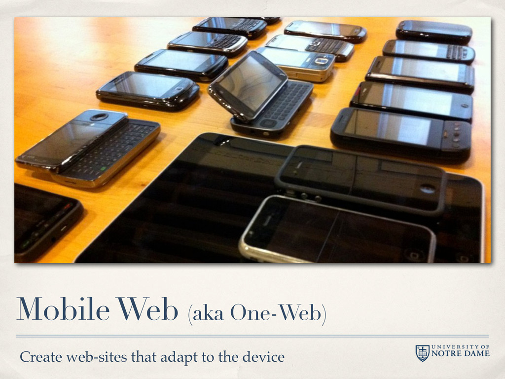 Mobile Web (aka One-Web) Create web-sites that ...