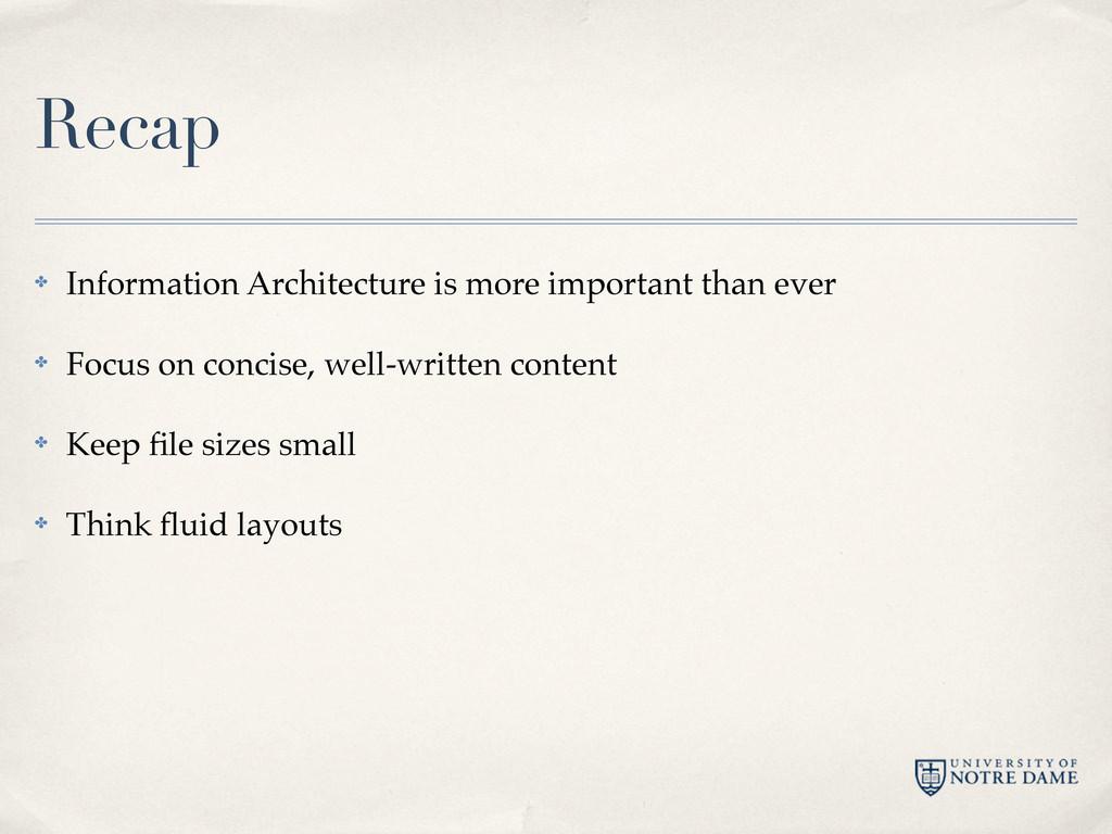 Recap ✤ Information Architecture is more import...