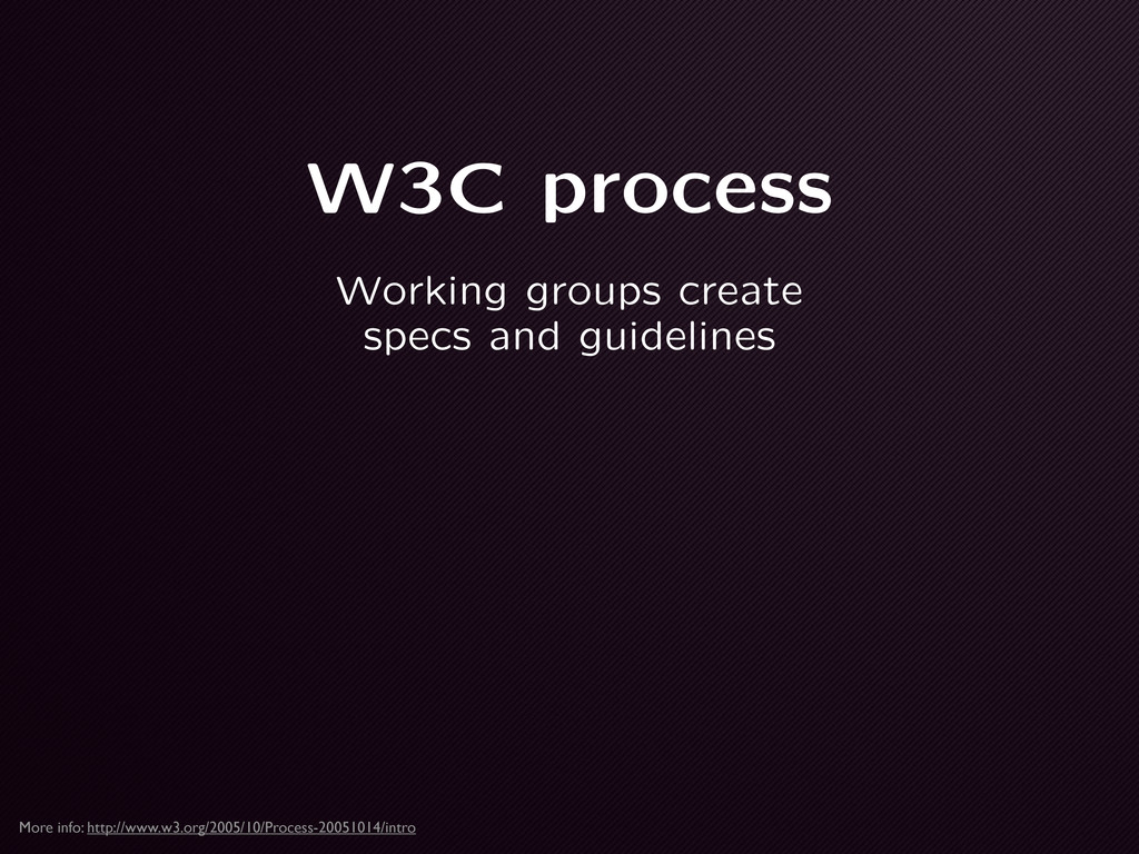 W3C process Working groups create specs and gui...