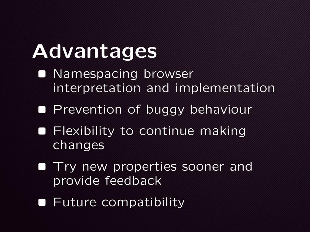 Advantages •Namespacing browser interpretation ...