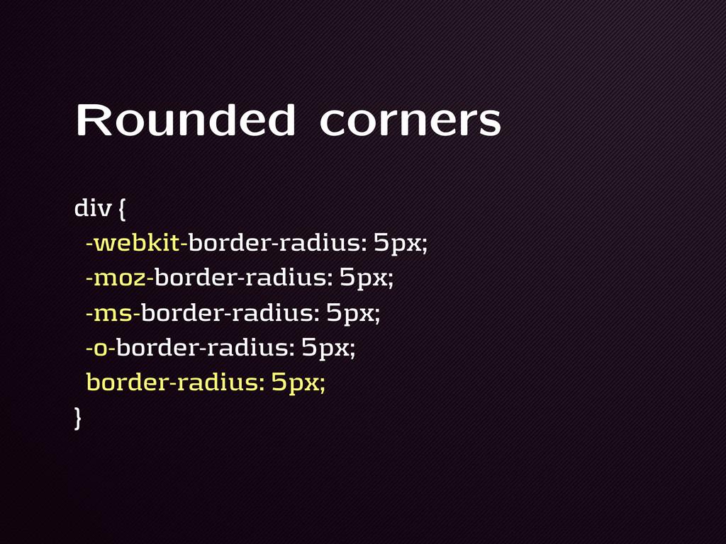 Rounded corners div { !webkit!border!radius: 5p...