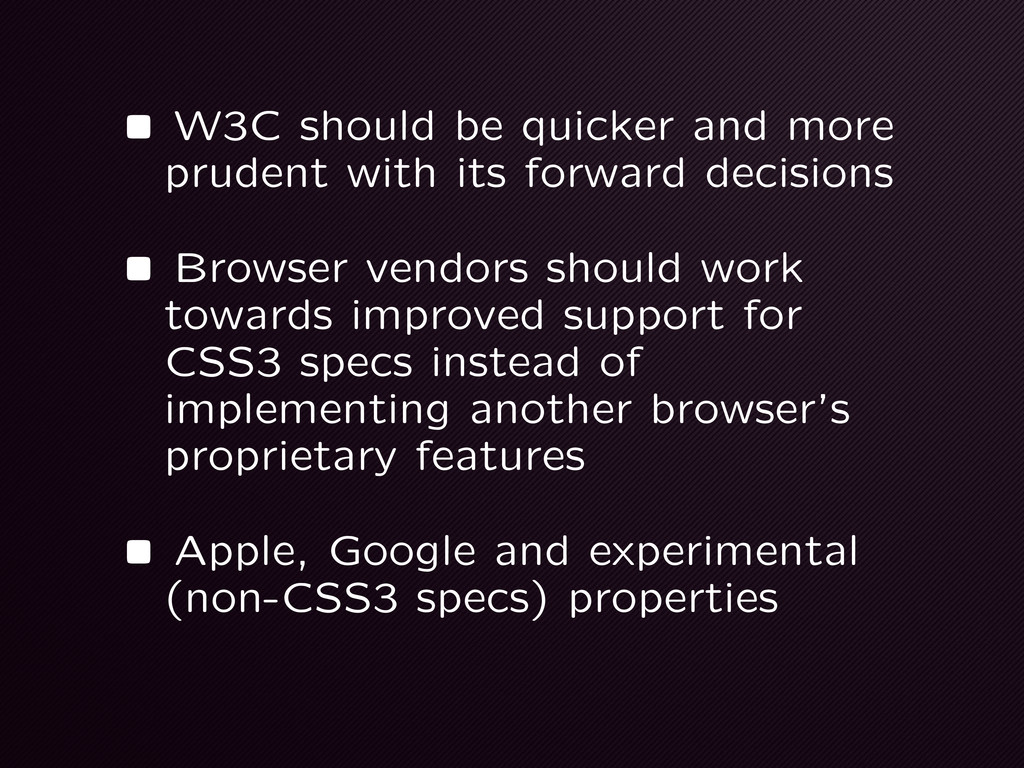•W3C should be quicker and more prudent with it...