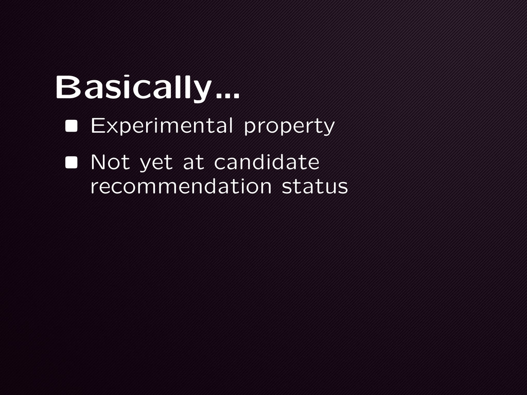 Basically… •Experimental property •Not yet at c...