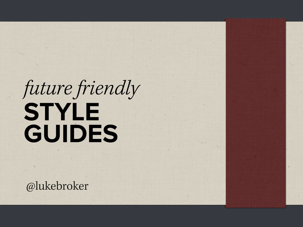 future friendly STYLE GUIDES @lukebroker