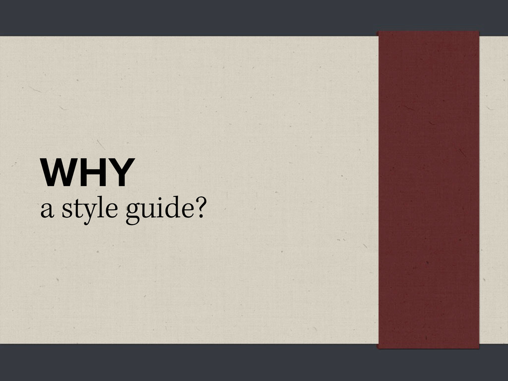 WHY a style guide?
