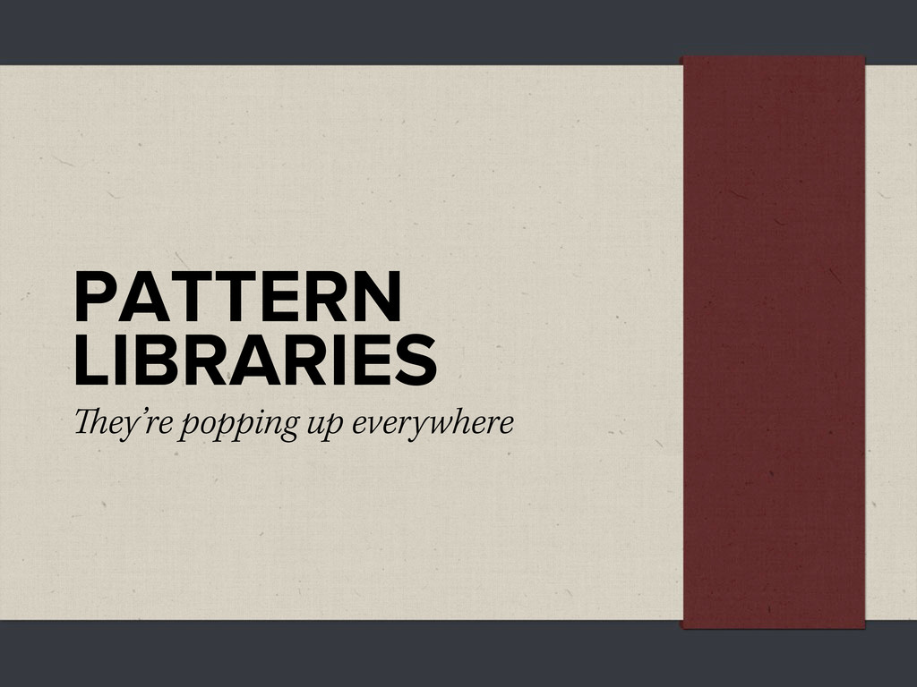 PATTERN LIBRARIES ey're popping up everywhere