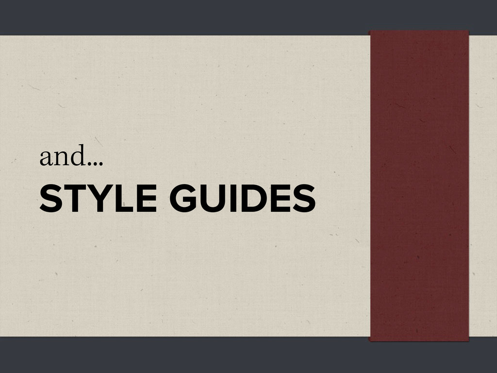 and... STYLE GUIDES