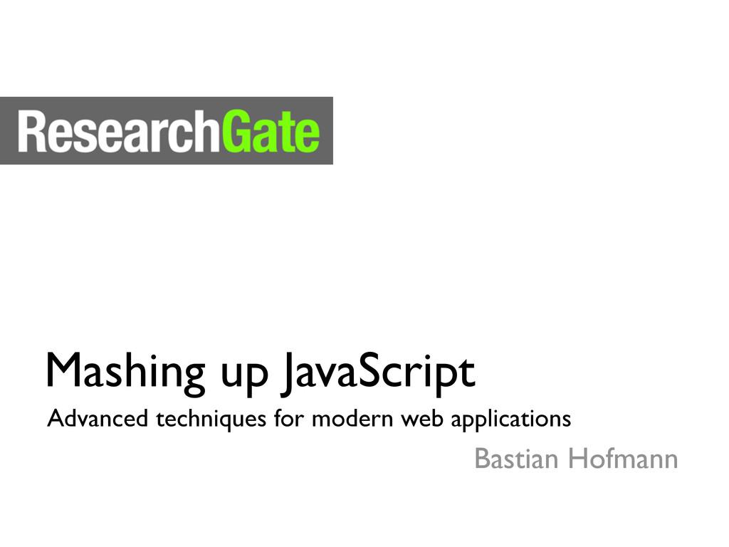 Mashing up JavaScript Bastian Hofmann Advanced ...