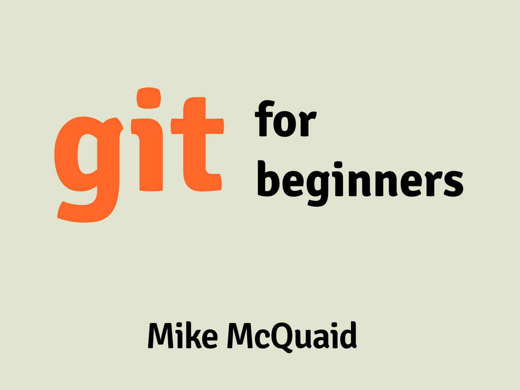 git for beginners Mike McQuaid