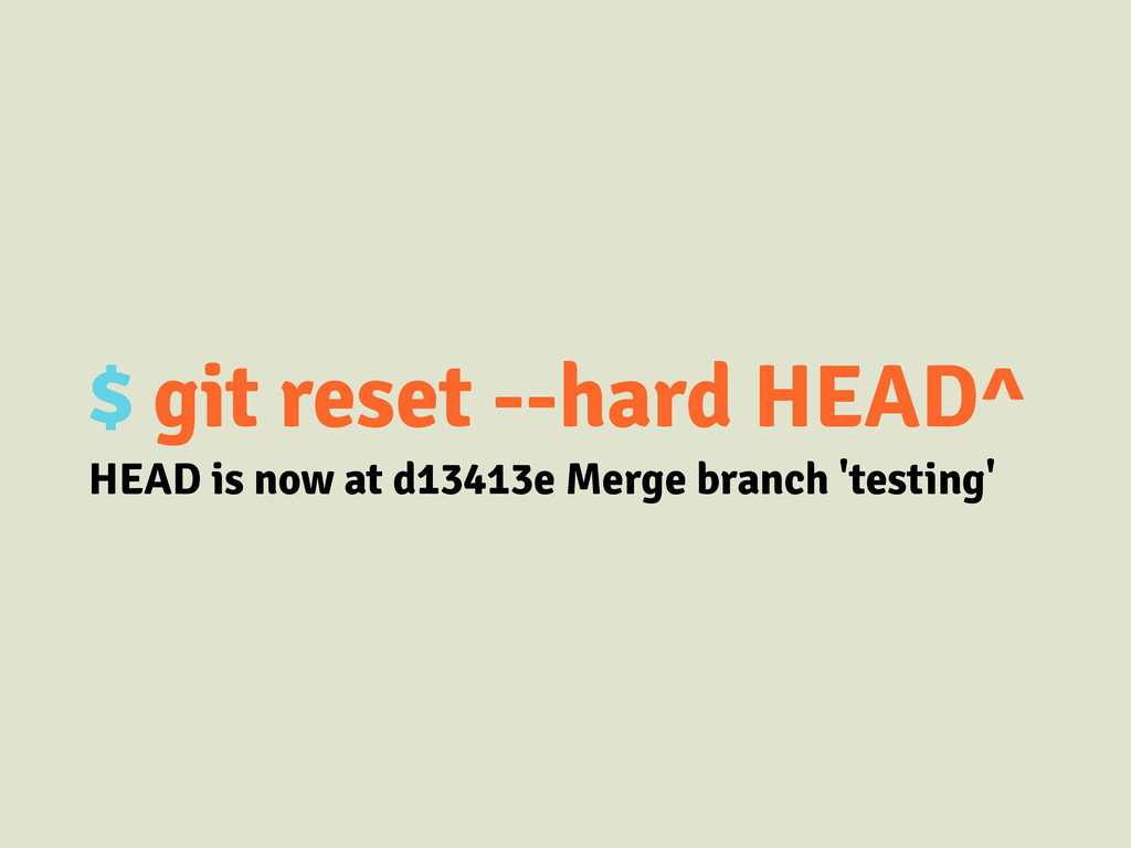 $ git reset --hard HEAD^ HEAD is now at d13413e...