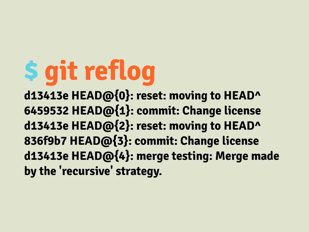 $ git reflog d13413e HEAD@{0}: reset: moving to...