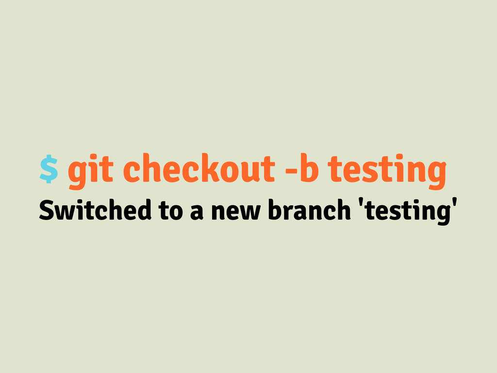 $ git checkout -b testing Switched to a new bra...
