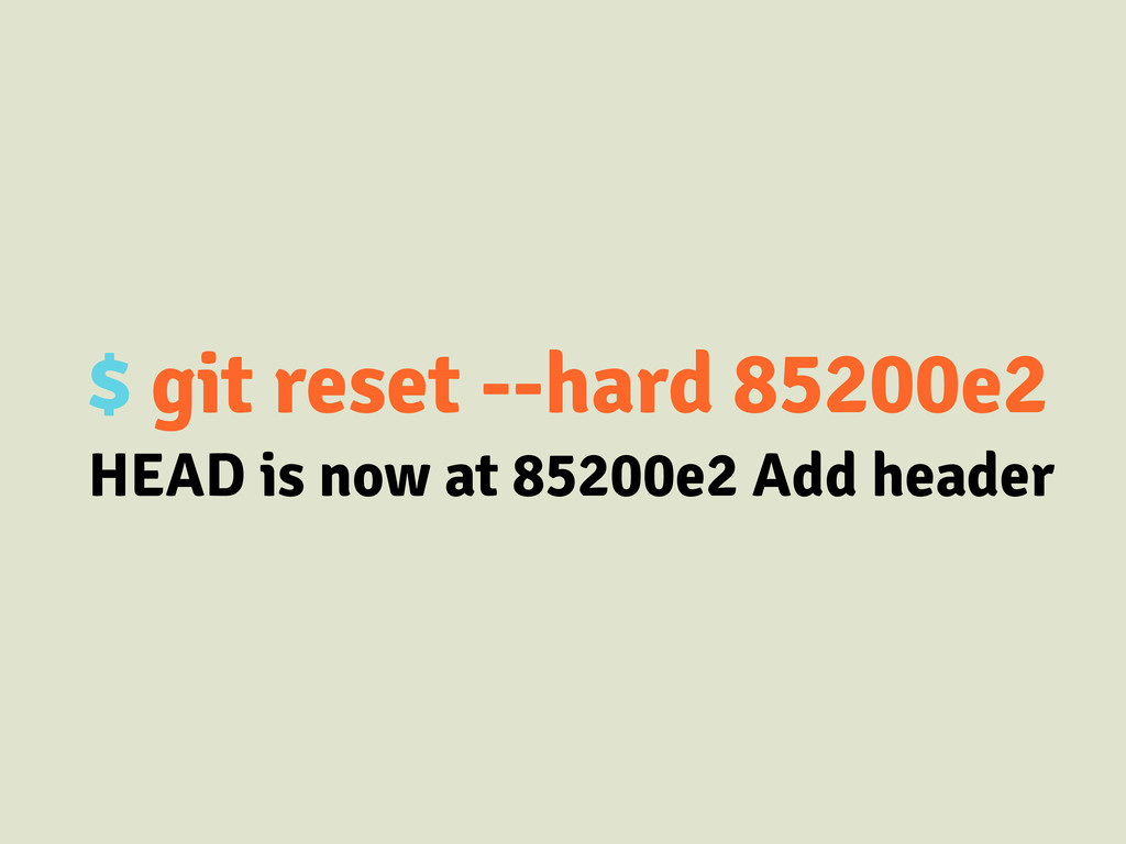 $ git reset --hard 85200e2 HEAD is now at 85200...