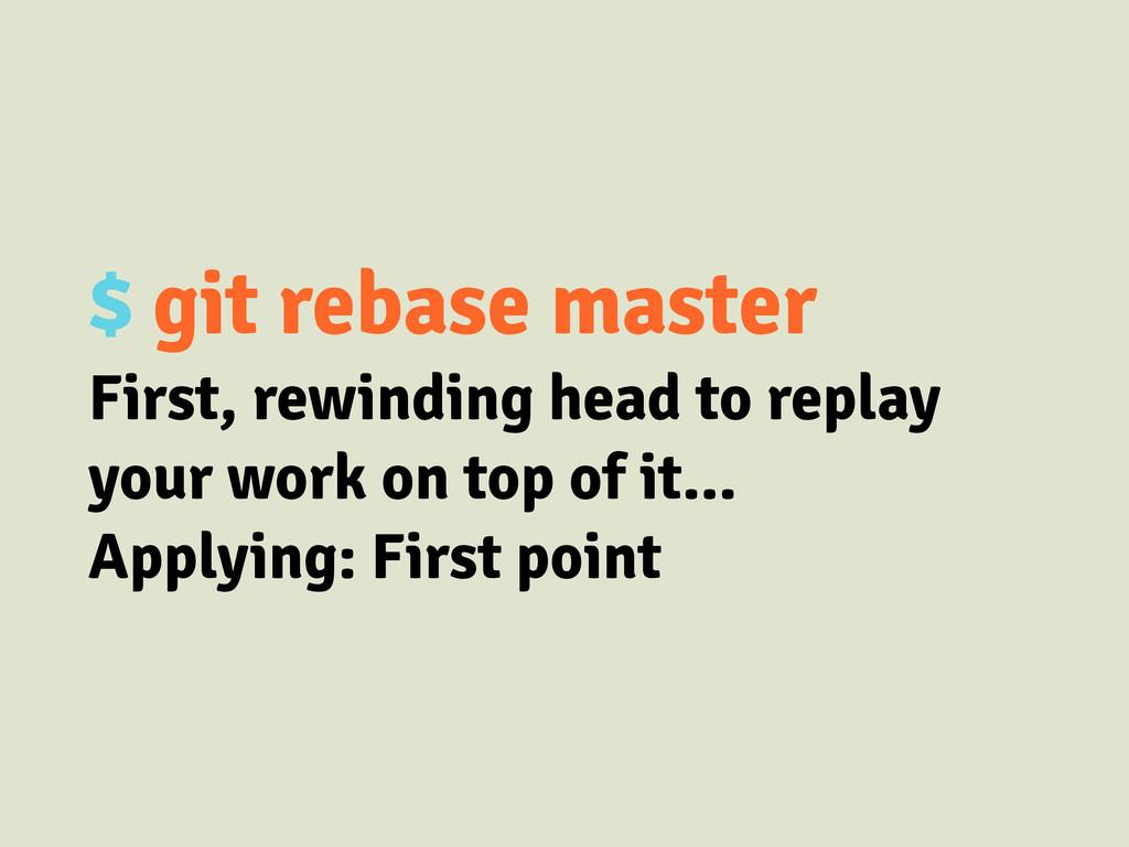 $ git rebase master First, rewinding head to re...